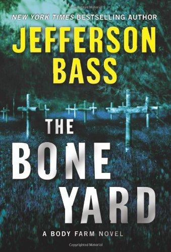 The Bone Yard: A Body Farm Novel by Jefferson Bass (08 Bass)