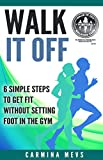Walk It Off: 6 Simple Steps to Get Fit Without Setting Foot in the Gym