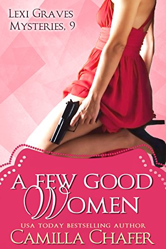 A Few Good Women (Lexi Graves Mysteries Book 9) by [Chafer, Camilla]