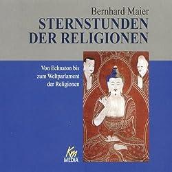 Von Echnaton bis zum Weltparlament der Religionen. Sternstunden der Religion