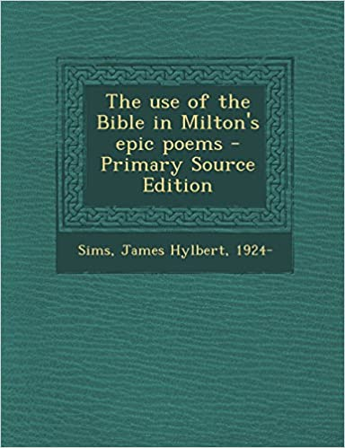 Book The Use of the Bible in Milton's Epic Poems - Primary Source Edition