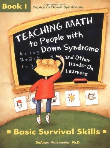 Teaching Math to People With Down Syndrome and Other Hands-On Learners: Basic Survival Skills (Topics in Down Syndrome) Book 1 1st (first) Edition by DeAnna Horstmeier published by Woodbine House (2004)