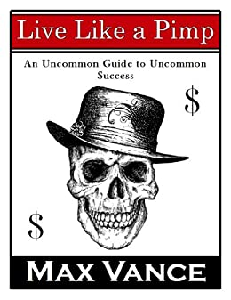 Live like a pimp an uncommon guide to uncommon success kindle live like a pimp an uncommon guide to uncommon success by vance max fandeluxe Image collections