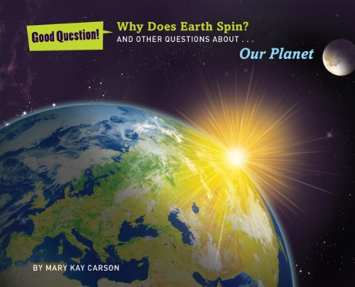 Why Does Earth Spin?: And Other Questions About
