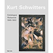 Kurt Schwitters Catalogue Raisonne: 1905-1922 Vol 1 by Kurt, Artist Schwitters (2000-10-13)