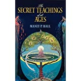 The Secret Teachings of All Ages: An Encyclopedic Outline of Masonic, Hermetic, Qabbalistic and Rosicrucian Symbolical Philos