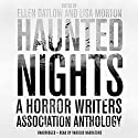 Haunted Nights: A Horror Writers Association Anthology Audiobook by Ellen Datlow - editor, Garth Nix, Kelley Armstrong, Eric J. Guignard, Pat Cadigan, John R. Little, Lisa Morton - editor Narrated by Gabra Zackman, Erin Spencer, James Patrick Cronin, Amy Landon, Luis Moreno, Keith Szarabajka, Hillary Huber