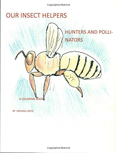 Our Insect Helpers: Hunters and Pollinators: A Coloring Book