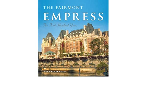 The The First Hundred Years Fairmont Empress