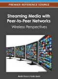 Streaming Media with Peer-To-Peer Networks : Wireless Perspectives, Martin Fleury, 146661613X
