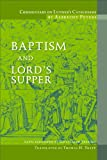 Commentary on Luther's Catechisms : Baptism and Lord's Supper, Peters, Albrecht, 075861151X