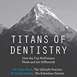 Titans of Dentistry: How the Top Performers Think