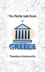 The Facts Lab Book of Greece: 101 amazing facts about Greece and the Greeks (English Edition)