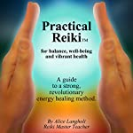 Practical Reiki: For Balance, Well-Being, and Vibrant Health: A Guide to a Simple, Revolutionary Energy Healing Method | Alice Langholt