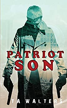 Patriot Son: Battlefront America (Patriot Son: Dystopian Survival Book 1) by [Walters, T.A.]
