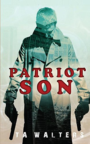 Patriot Son (Patriot Son: Battlefront America Book 1) by [Walters, T.A.]