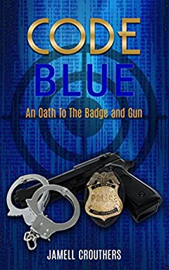 Code Blue: An Oath to the Badge and Gun (Book 1 of 5 )