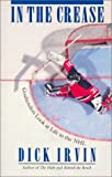 img - for In the Crease: Goaltenders Look at Life in the NHL by Dick Irvin (1996-08-03) book / textbook / text book