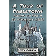 A Tour of Fabletown: Patterns and Plots in Bill Willingham's Fables by Neta Gordon (2016-03-14)