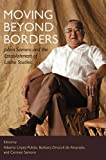Moving Beyond Borders : Julian Samora and the Establishment of Latino Studies, , 0252034635