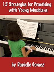 15 Strategies for Practicing with Young Musicians (English Edition)