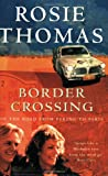 Front cover for the book Border Crossing: On the Road from Peking to Paris by Rosie Thomas