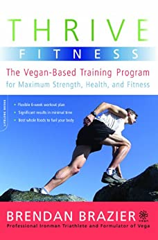 Thrive Fitness: The Vegan-Based Training Program for Maximum Strength, Health, and Fitness by [Brazier, Brendan]