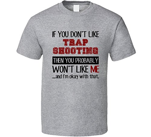 If You Dont Like Trap Shooting Cool Active T Shirt L Sport Grey
