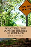 What Will You Do with the Rest of Your Life?, Neil Snyder, 1467932620