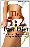 The 5:2 Fast Diet: the Secret of Intermittent Fasting for Weight Loss, Katrina Abiasi, 1494988755