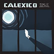 Edge of the Sun: Deluxe Edition by CALEXICO (2013-05-04)