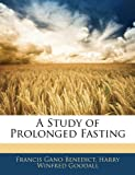 A Study of Prolonged Fasting, Francis Gano Benedict and Harry Winfred Goodall, 1144886554