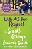 With All Due Respect: A Small Group Leader's Guide