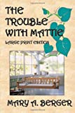 The Trouble with Mattie, Mary A. Berger, 1453802789