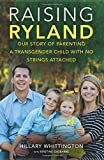 Raising Ryland: Our Story of Parenting a Transgender Child with No Strings Attached by Hillary Whittington (2016-02-23)