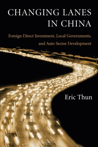 Changing Lanes In China  Foreign Direct Investment  Local Governments  And Auto Sector Development