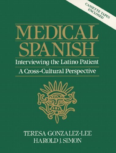 Medical Spanish: Interviewing the Latino Patient - A Cross Cultural Perspective by Gonzalez-Lee, Teresa(April 5, 1990) - Cross Patient