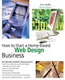 How to Start a Home-Based Web Design Business, 2nd (Home-Based Business Series)