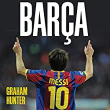 Barca: The Making of the Greatest Team in the World Audiobook by Graham Hunter Narrated by Graham Hunter