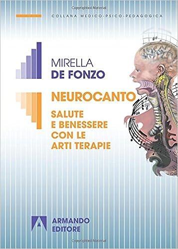 Amazon It Neurocanto Salute E Benessere Con Le Arti Terapie De Fonzo Mirella Libri