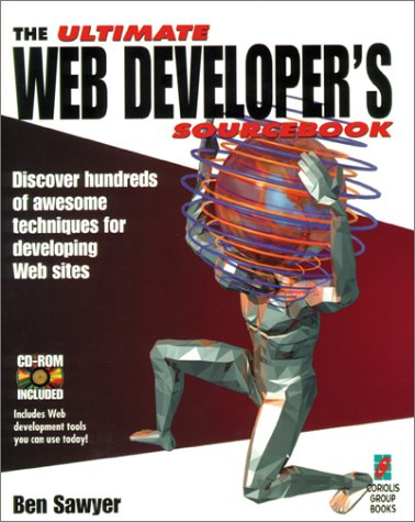 The Ultimate Web Developer S Sourcebook Hundreds Of Awesome Tips And Techniques For Designing Creating Producing And Marketing Your Web Site Sawyer Ben 9781576100004 Amazon Com Books