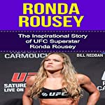 Ronda Rousey: The Inspirational Story of UFC Superstar Ronda Rousey | Bill Redban