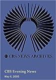 CBS Evening News (May 06, 2005)