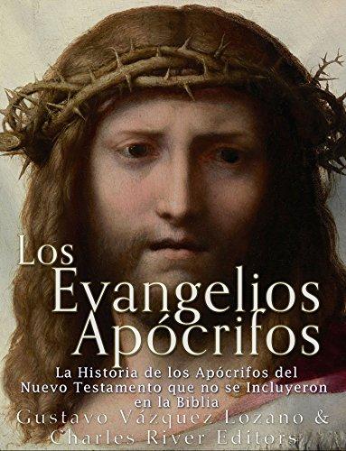 Los Evangelios Apócrifos: La Historia de los Apócrifos del Nuevo Testamento que no se Incluyeron en la Biblia (Spanish Edition)