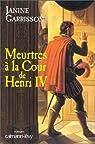 Meurtres à la cour de Henri IV par Garrisson
