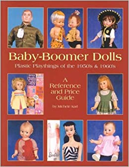 baby boomer dolls plastic playthings of the 50s 60s second edition