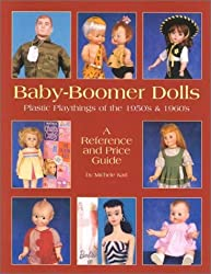 Baby-Boomer Dolls: Plastic Playthings of the 1950's and 1960's; A Reference and Price Guide