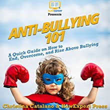 Anti-Bullying 101: A Quick Guide on How to End, Overcome, and Rise Above Bullying Audiobook by Christina Catalano, HowExpert Press Narrated by Loralie Jacquline