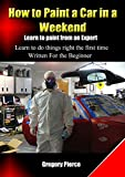 How to Paint a Car in a Weekend: Learn to Paint from an Expert (How to