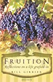 Fruition - Reflections on A Life Grafted-in, Bill Girrier, 1449723500
